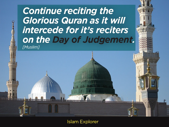 Continue reciting the Glorious Quran as it will intercede for its reciters