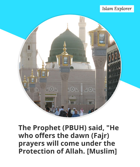 HE who offers the dawn (Fajr) prayers will come under the protection of Allah