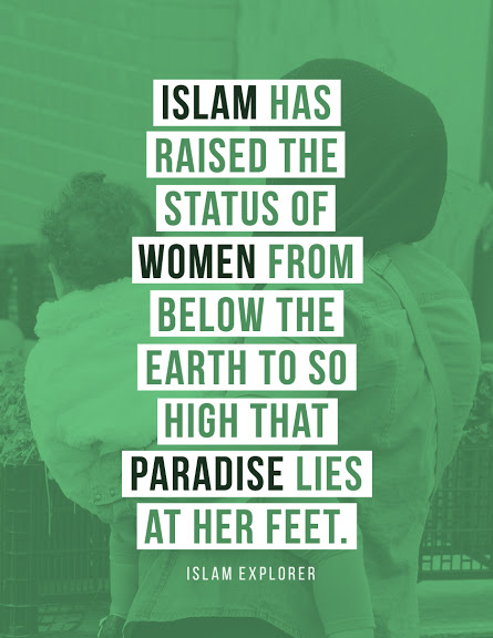 Islam has raised the status of women from below the earth