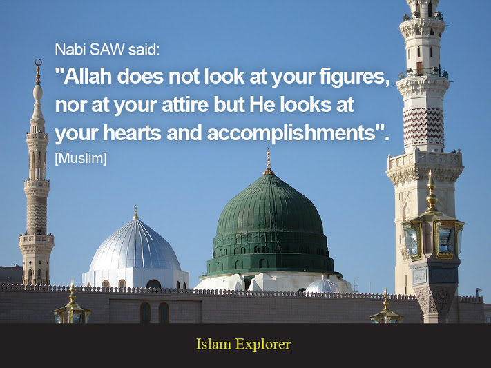 """Allah does not look at your figures, nor at your attire but He looks at your hearts and accomplishments"""