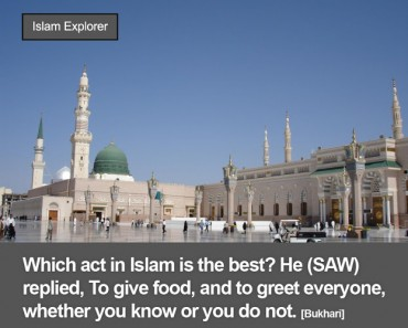 Which act in Islam is the best? He (SAW) replied, To give food