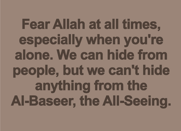Fear Allah at all times, especially when you're alone.