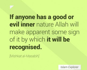 If anyone has a good or evil inner nature Allah will make apparent some sign of it