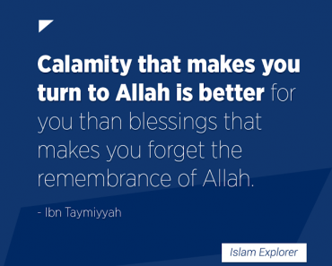 Calamity that makes you turn to Allah is better for you