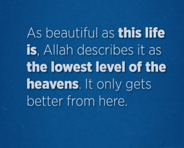 As beautiful as this life is, Allah describes it as the lowest level of the heavens.