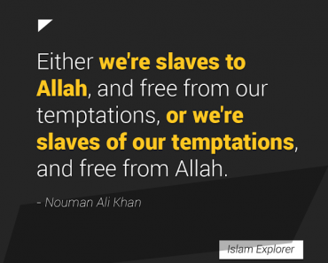 Either we're slaves to Allah, and free from our temptations