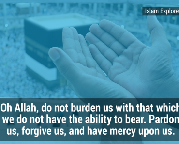 Oh Allah, do not burden us with that which we do not have the ability to bear.