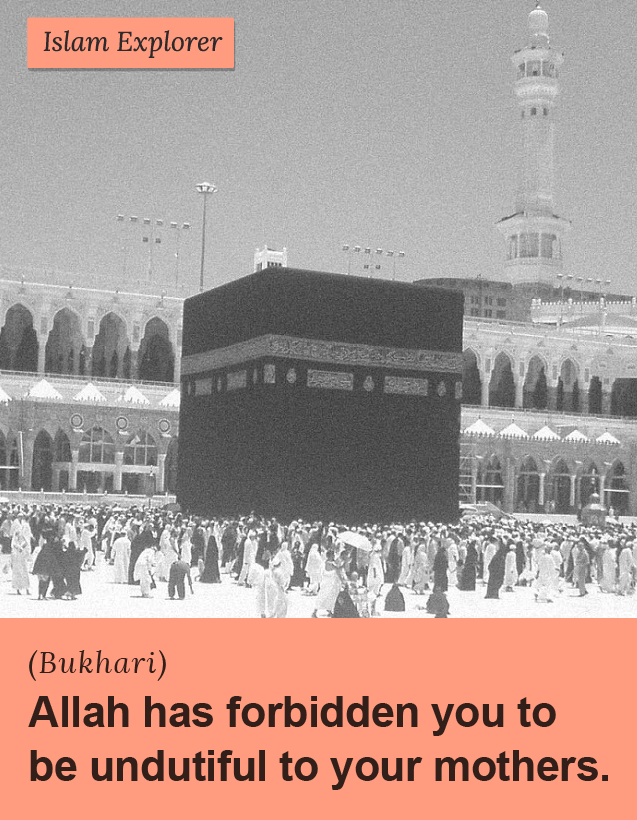 Allah has forbidden you to be undutiful to your mothers.