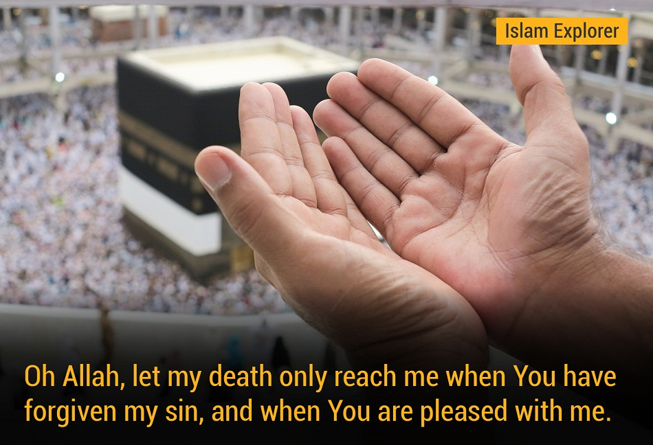 Oh Allah, let my death only reach me when You have forgiven my sin