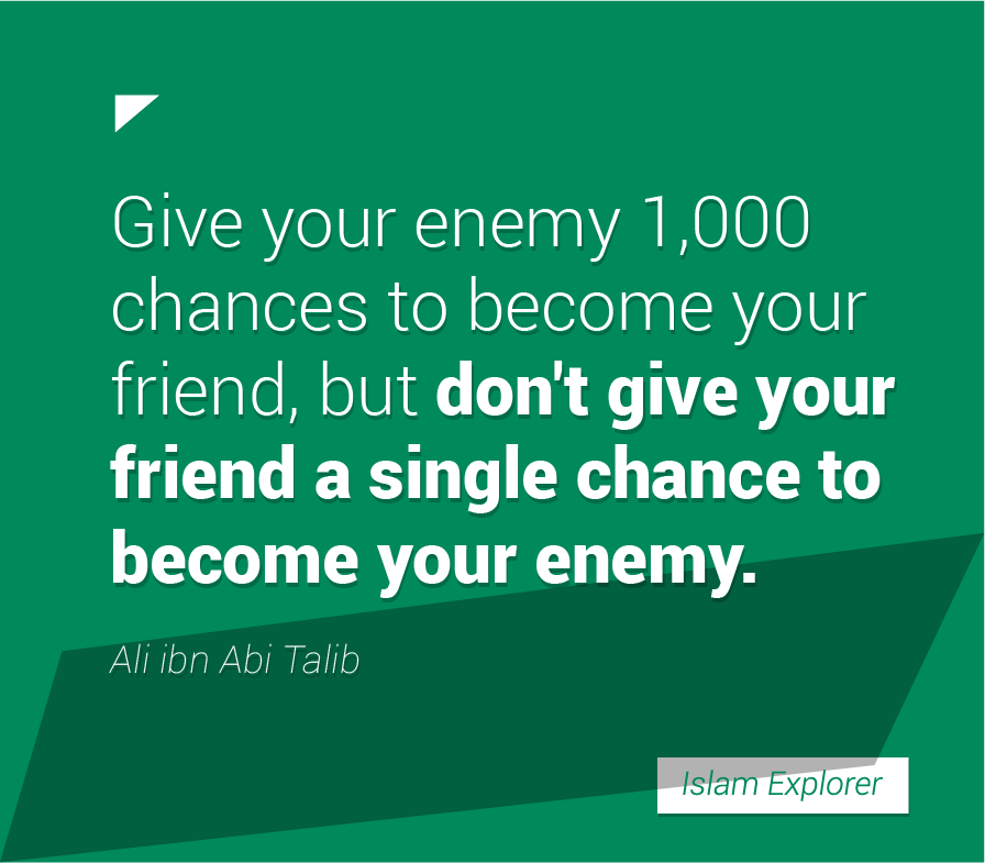 Give your enemy 1,000 chances to become your friend