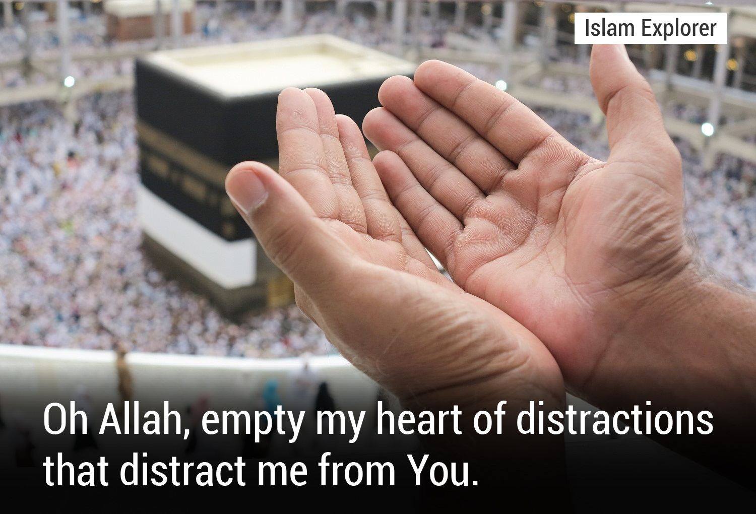 Oh Allah, empty my heart of distractions