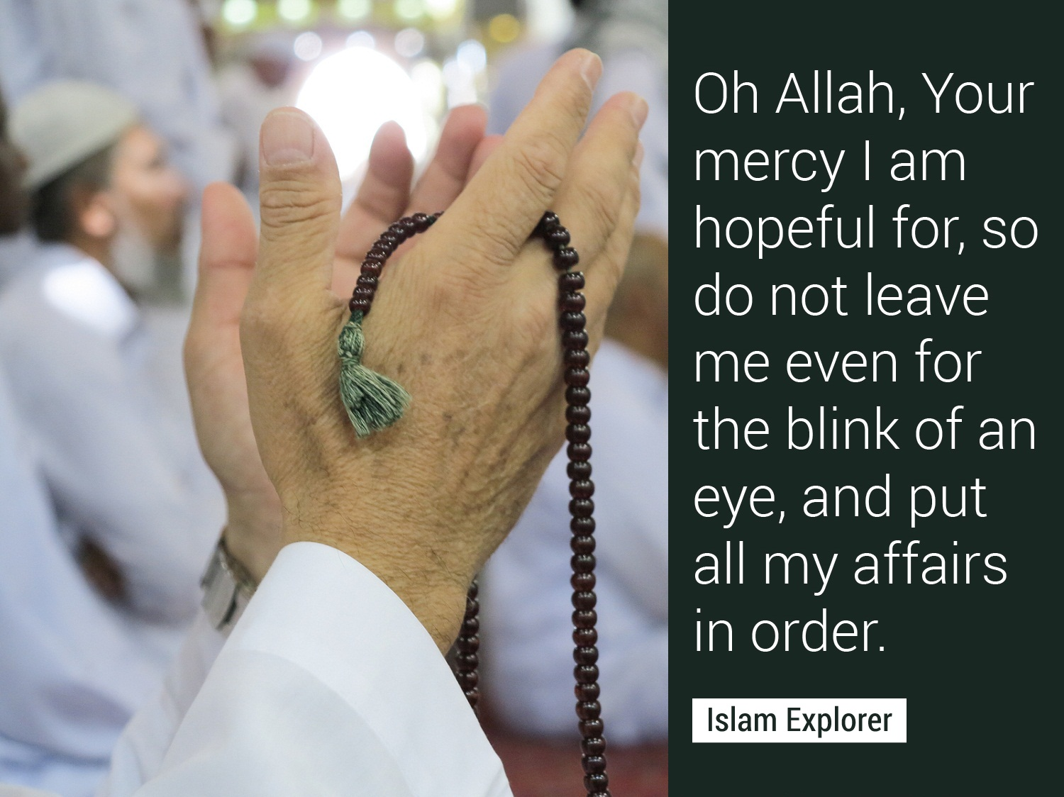 Oh Allah, Your mercy I am hopeful for