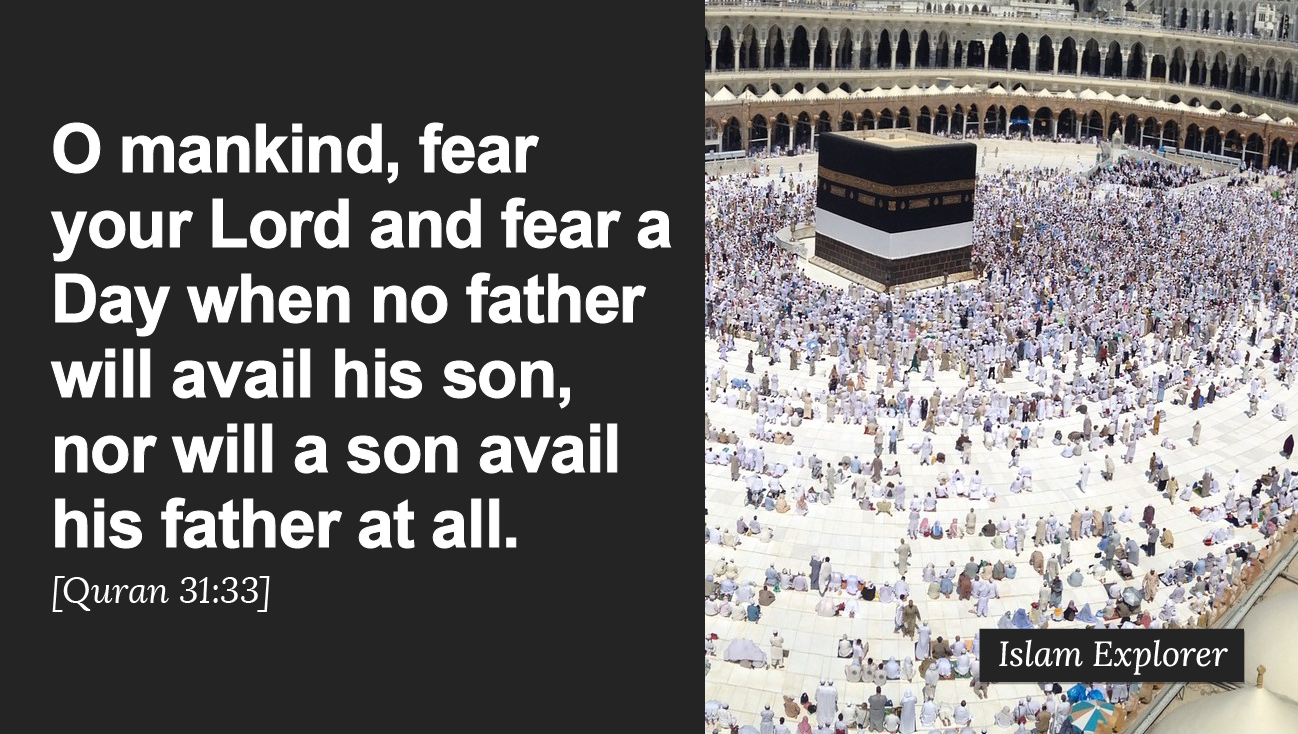 O mankind, fear your Lord and fear a Day when no father will avail his son