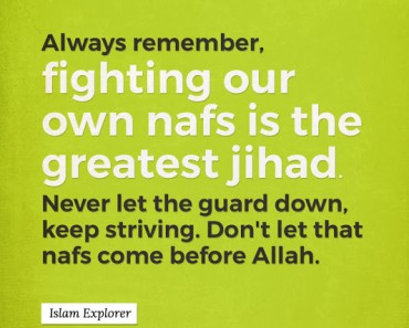 Always remember, fighting our own nafs is the greatest jihad